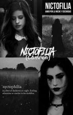 ✵ Nictofilia. ☛ Camren. ✵ by YoureMyScxndal