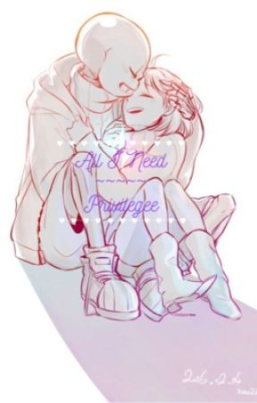 All I need ( Sans X Frisk fanfic ) by Privilegee