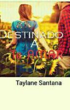 Destinado A Te Amar by TaylaneSantanna
