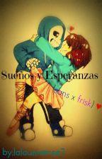 Sueños Y Esperanzas (Sans X Frisk) by Draftsman_bitch
