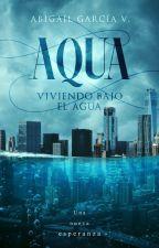 Viviendo Bajo El Agua: Aqua ||#Wattys2017 #SAprimavera2017 #TravelAwards2017  by AbiiGarcia279