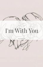 I'm With You [CDM] [Editando]. by StupidInNarnia