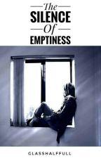 The Silence Of Emptiness [#Wattys2016] by GlassHalfFull