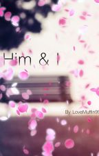 Him & I by LoveMuffin99