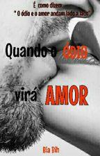 Quando o Ódio vira Amor ! by Biabih