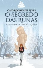 O Segredo das Runas - A Escolha de Uma Valquíria by CaioRAlves