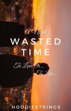 Wasted Time [ON HOLD] by hoodiestrings