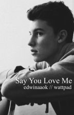 Say You Love Me  by -winawrites