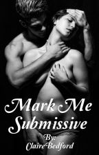 Mark Me Submissive  by ClaireBedford
