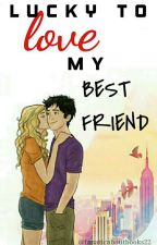 Lucky To Love My Best Friend (Percabeth AU) by fanaticaboutbooks22