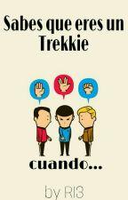 Sabes que eres un Trekkie cuando... by R13official