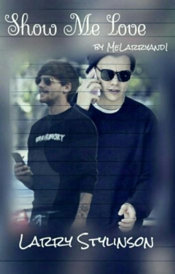 Show me Love♥. (Larry Stylinson) ✔