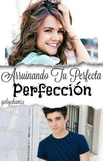 Arruinando Tu Perfecta Perfección