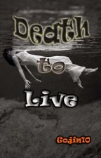 Death To Live (Short Story) by gojin10