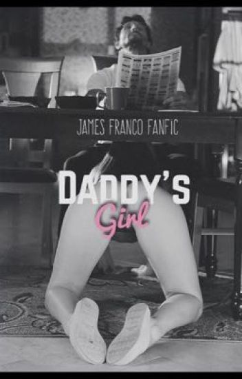 Daddy's Girl (James Franco FanFic)