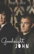 Goodnight, John by SherlokidAddicted