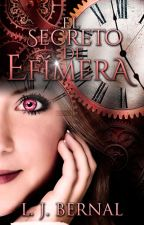 El secreto de Efímera © by LJBernalS