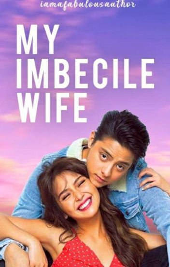 Book 2 of MIF:My Imbecile Wife(Kathniel)