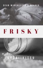 Frisky SMUT (Dean Winchester x Reader) by kiottoxo