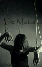 El Arte, De Matar... by Cynthiiaph