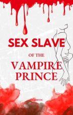 Sex Slave by the Vampire Prince  by gabcabrera_