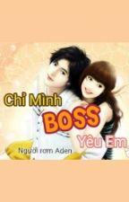 Chỉ Mình Boss Yêu Em by inspirit1001