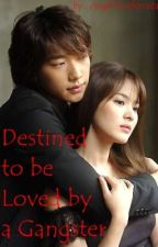 Destined to be Loved by a Gangster by ArgelRaagas