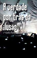 A Verdade Por Trás da Ilusão  by MariaFernandaRibeir2