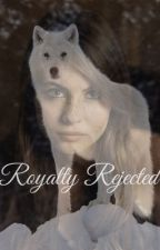 Royalty Rejected by fandomlynerd