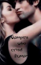 Vampire who cried Human(#Wattys2016) by Ashgrey3