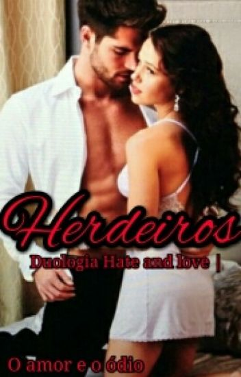 Herdeiros - Duologia Hate And Love I