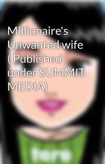 Millionaire's Unwanted wife ( Published under SUMMIT MEDIA)
