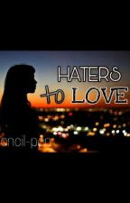 Haters To Love by AliPrillyStoryMe
