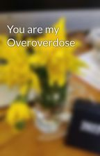 You are my Overoverdose by GobiTaoris