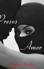 Presos No Amor by ElektraCatleia