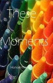 These Moments by HonorInTheRain