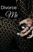 Divorce Me {h.s} by stylesfrapp