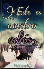 Éste Es Nuestro Adiós. by NennyCx