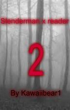 Slenderman x reader: 2 THE SEQUEL  by kawaiibear1