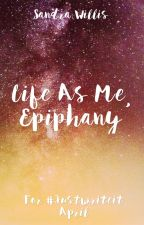 Life as me, Epiphany by MissieSandra