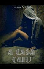 A Casa Caiu by LuciolaBarbosa