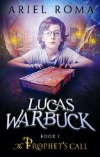 LUCAS WARBUCK : The Prophet's Call,  Book 1 by ArielRoma
