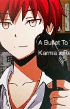 A Bullet To The Heart Karma x Reader by Writer7701
