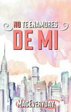 No te enamores de mi. by MacEveryday