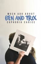 Much Ado About Ben and Trix  by euphoriaseeker