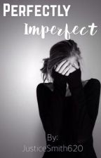 Perfectly Imperfect  by JusticeSmith620