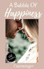 A Bubble Of Happiness (#wattys 2016) by Cuteminger