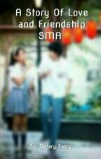 A Story Of Love And Friendship SMA by oettfzry_