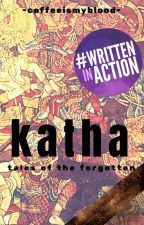 Katha: Tales of the Forgotten by coffeeismyblood