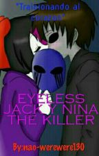 "EYELESS JACK Y NINA THE KILLER- ""Traicionando Al Corazon"" [BOOK 2] by nao-werewere130"